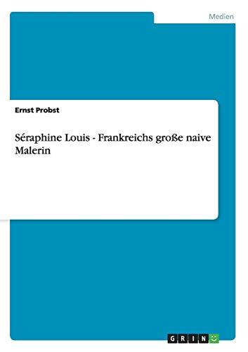 9783640885398: Séraphine Louis - Frankreichs große naive Malerin (German Edition)
