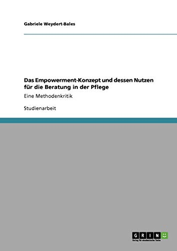 Das Empowerment-Konzept Und Dessen Nutzen Fur Die Beratung in Der Pflege: Gabriele Weydert-Bales