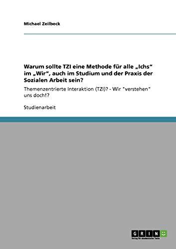 """9783640890958: Warum sollte TZI eine Methode für alle """"Ichs"""" im """"Wir"""", auch im Studium und der Praxis der Sozialen Arbeit sein?"""