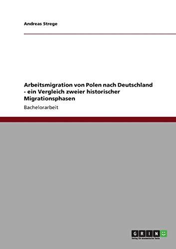 Arbeitsmigration Von Polen Nach Deutschland: Ein Vergleich Zweier Historischer Migrationsphasen: ...