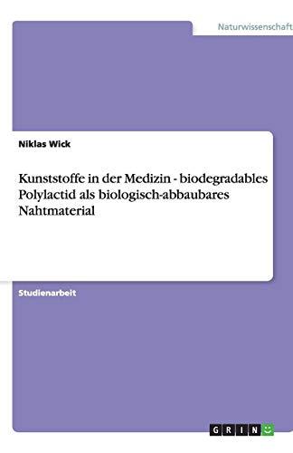 9783640896387: Kunststoffe in der Medizin - biodegradables Polylactid als biologisch-abbaubares Nahtmaterial