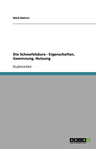 9783640897001: Die Schwefelsäure - Eigenschaften, Gewinnung, Nutzung (German Edition)