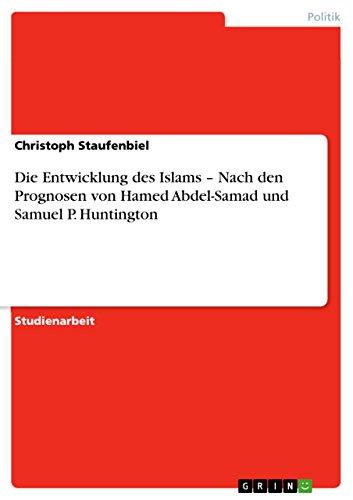 Die Entwicklung des Islams -  Nach den Prognosen von Hamed Abdel-Samad und Samuel P. Huntington: ...