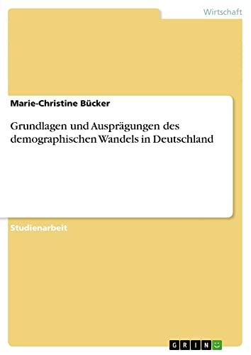 9783640902590: Grundlagen und Ausprägungen des demographischen Wandels in Deutschland