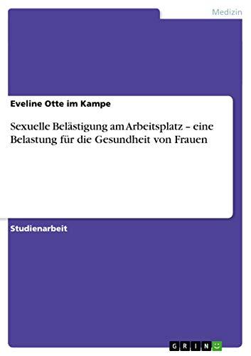 Sexuelle Belastigung Am Arbeitsplatz - Eine Belastung Fur Die Gesundheit Von Frauen (Paperback): ...