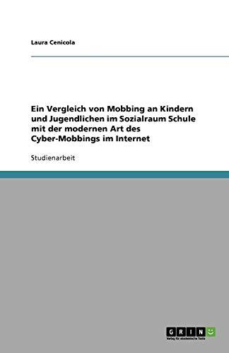 9783640907120: Ein Vergleich von Mobbing an Kindern und Jugendlichen im Sozialraum Schule mit der modernen Art des Cyber-Mobbings im Internet