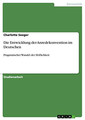 Die Entwicklung Der Anredekonvention Im Deutschen: Charlotte Seeger