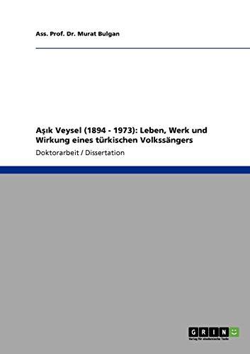 9783640908837: Aşık Veysel (1894 - 1973): Leben, Werk und Wirkung eines türkischen Volkssängers