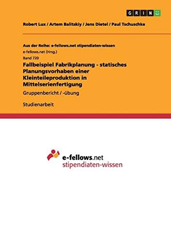 Fallbeispiel Fabrikplanung - Statisches Planungsvorhaben Einer Kleinteileproduktion: Robert Lux