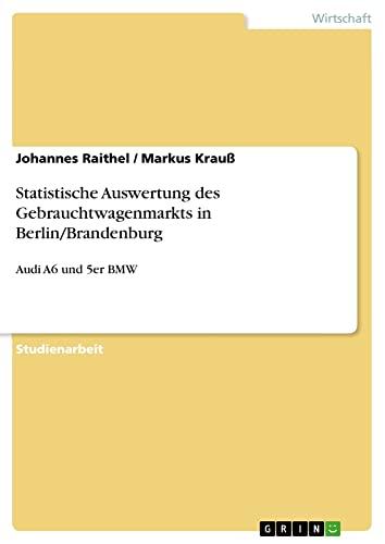 Statistische Auswertung Des Gebrauchtwagenmarkts in BerlinBrandenburg: Johannes Raithel