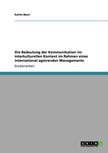 9783640915231: Die Bedeutung der Kommunikation im interkulturellen Kontext im Rahmen eines international agierenden Managements