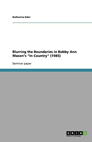 9783640916641: Blurring the Boundaries in Bobby Ann Mason's In Country (1985)