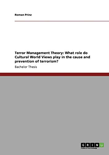 9783640917464: Terror Management Theory: What role do Cultural World Views play in the cause and prevention of terrorism?