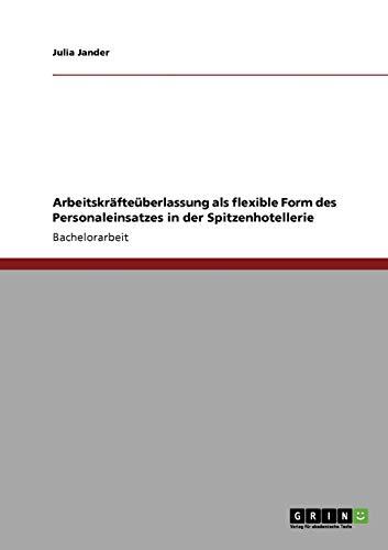 Arbeitskrafteuberlassung ALS Flexible Form Des Personaleinsatzes in: Julia Jander