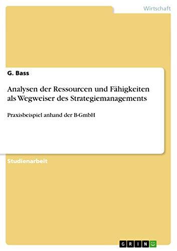 Analysen Der Ressourcen Und Fahigkeiten ALS Wegweiser Des Strategiemanagements: G. Bass