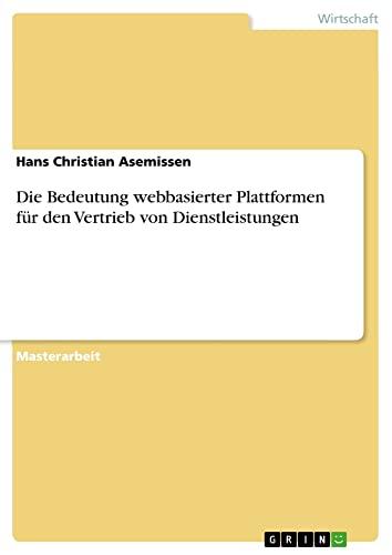 Die Bedeutung Webbasierter Plattformen Fur Den Vertrieb Von Dienstleistungen: Hans Christian ...