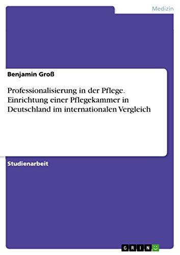 Professionalisierung in der Pflege. Einrichtung einer Pflegekammer in Deutschland im ...