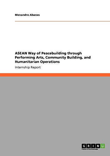 ASEAN Way of Peacebuilding Through Performing Arts, Community Building, and Humanitarian Operations...