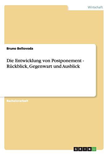 9783640924530: Die Entwicklung von Postponement - R�ckblick, Gegenwart und Ausblick