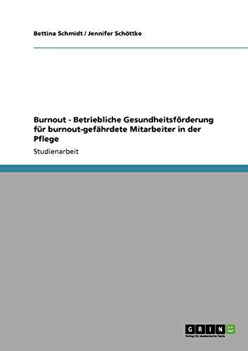 9783640925667: Burnout. Betriebliche Gesundheitsforderung Fur Burnout-Gefahrdete Mitarbeiter in Der Pflege