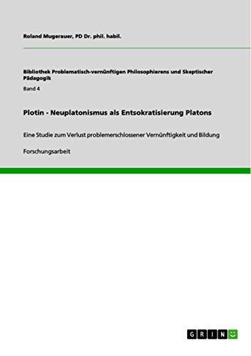 Plotin - Neuplatonismus ALS Entsokratisierung Platons: Pd Dr Phil Habil Roland Mugerauer