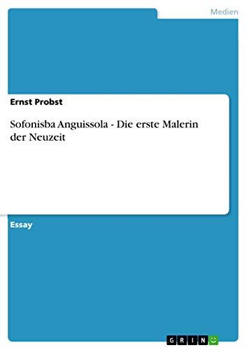 Sofonisba Anguissola - Die Erste Malerin Der Neuzeit: Ernst Probst