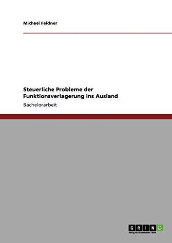 Steuerliche Probleme Der Funktionsverlagerung Ins Ausland: Michael Feldner
