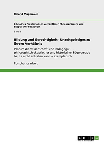 Bildung Und Gerechtigkeit - Unzeitgeistiges Zu Ihrem Verhaltnis: Roland Mugerauer