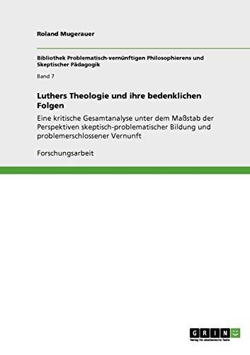 Luthers Theologie Und Ihre Bedenklichen Folgen: Roland Mugerauer
