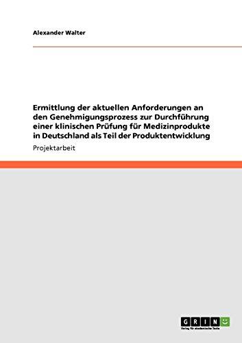 9783640930616: Ermittlung der aktuellen Anforderungen an den Genehmigungsprozess zur DurchfÃ1/4hrung einer klinischen PrÃ1/4fung fÃ1/4r Medizinprodukte in Deutschland als Teil der Produktentwicklung