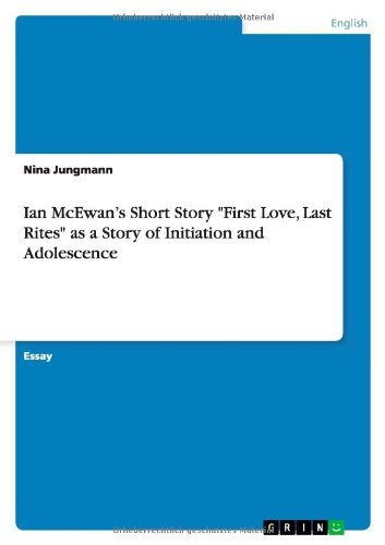 9783640932597: Ian McEwan's Short Story First Love, Last Rites as a Story of Initiation and Adolescence