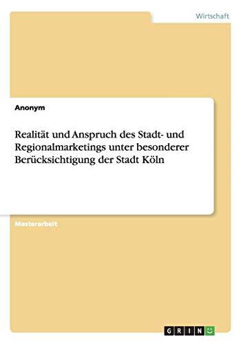Realitat Und Anspruch Des Stadt- Und Regionalmarketings Unter Besonderer Berucksichtigung Der Stadt...
