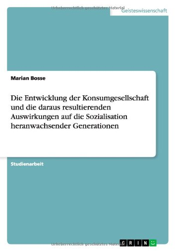 Die Entwicklung Der Konsumgesellschaft Und Die Daraus Resultierenden Auswirkungen Auf Die ...