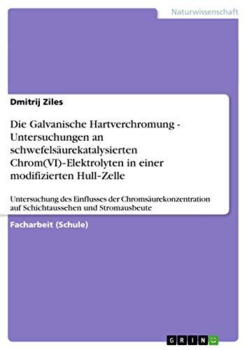 Die Galvanische Hartverchromung - Untersuchungen an Schwefelsaurekatalysierten Chrom(vi) ...