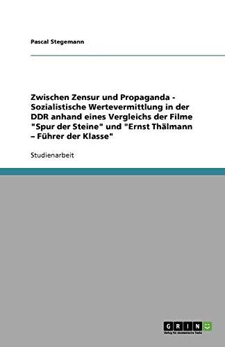 9783640954926: Zwischen Zensur und Propaganda - Sozialistische Wertevermittlung in der DDR anhand eines Vergleichs der Filme