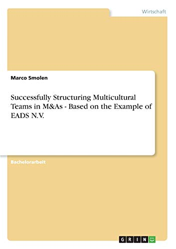 9783640959983: Successfully Structuring Multicultural Teams in M&as - Based on the Example of Eads N.V.