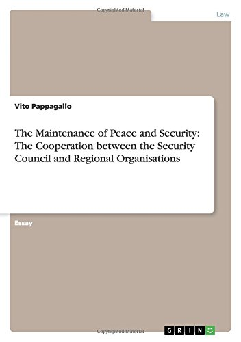 The Maintenance of Peace and Security: The Cooperation Between the Security Council and Regional ...