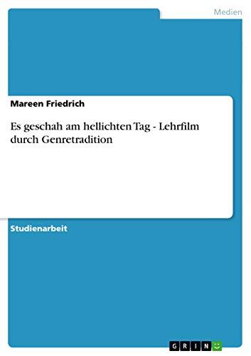 9783640963393: Es Geschah Am Hellichten Tag - Lehrfilm Durch Genretradition (German Edition)