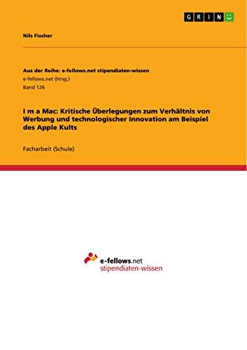 9783640964833: Iʻm a Mac: Kritische Überlegungen zum Verhältnis von Werbung und technologischer Innovation am Beispiel des Apple Kults (German Edition)