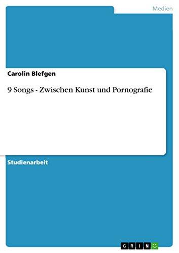 9783640966394: 9 Songs - Zwischen Kunst und Pornografie (German Edition)