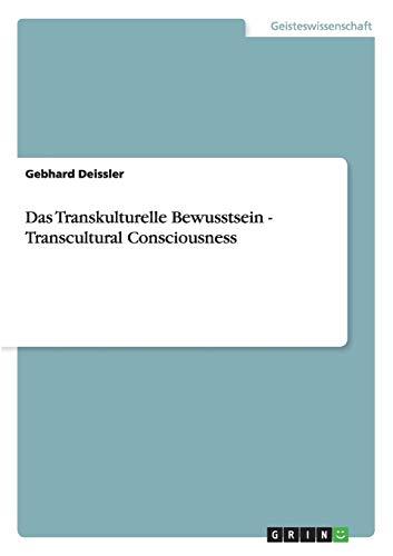Das Transkulturelle Bewusstsein - Transcultural Consciousness: Gebhard Deissler