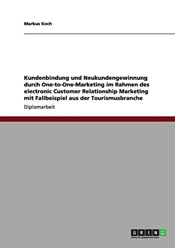 9783640967186: Kundenbindung Und Neukundengewinnung Durch One-To-One-Marketing Im Rahmen Des Electronic Customer Relationship Marketing Mit Fallbeispiel Aus Der Tour