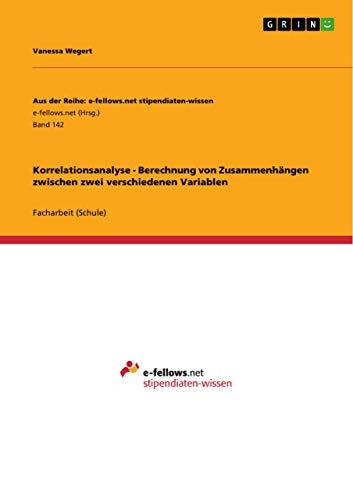 9783640969579: Korrelationsanalyse - Berechnung von Zusammenhängen zwischen zwei verschiedenen Variablen (German Edition)