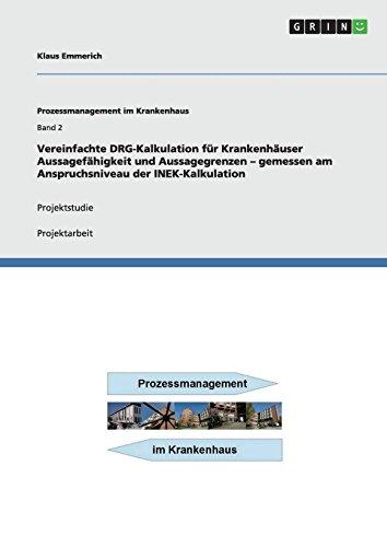 9783640975945: Vereinfachte DRG-Kalkulation für Krankenhäuser Aussagefähigkeit und Aussagegrenzen - gemessen am Anspruchsniveau der INEK-Kalkulation: Projektstudie
