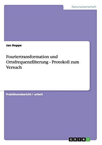 Fouriertransformation Und Ortsfrequenzfilterung - Protokoll Zum Versuch: Jan Hoppe