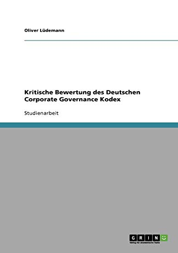 Kritische Bewertung Des Deutschen Corporate Governance Kodex: Oliver L. Demann