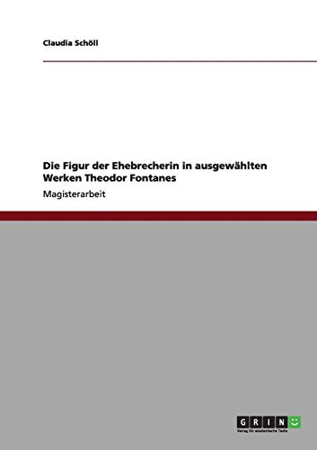 9783640980567: Die Figur Der Ehebrecherin in Ausgewahlten Werken Theodor Fontanes