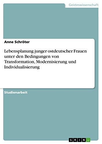 Lebensplanung Junger Ostdeutscher Frauen Unter Den Bedingungen Von Transformation, Modernisierung ...