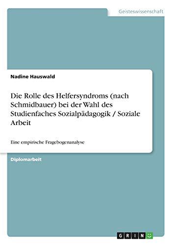9783640984237: Die Rolle des Helfersyndroms (nach Schmidbauer) bei der Wahl des Studienfaches Sozialpädagogik / Soziale Arbeit (German Edition)