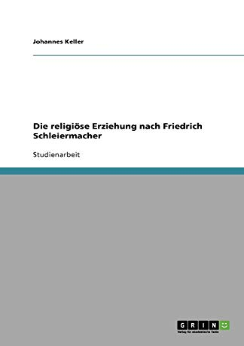 9783640984572: Die religi�se Erziehung nach Friedrich Schleiermacher
